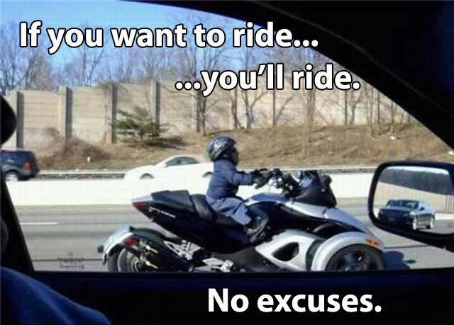If you want to ride, you'll ride. No excuses.