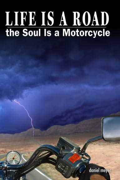 Life Is a Road, the Soul Is a Motorcycle--Storm Rider Press Edition